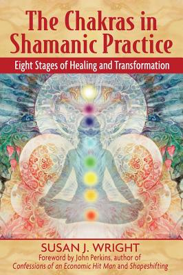 Image for The Chakras in Shamanic Practice: Eight Stages of Healing and Transformation