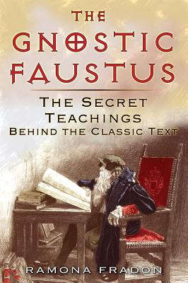 Image for The Gnostic Faustus: The secret Teaching Behind the Classic Text
