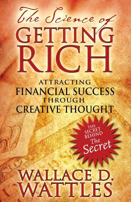 The Science of Getting Rich: Attracting Financial Success through Creative Thought, Wallace D. Wattles