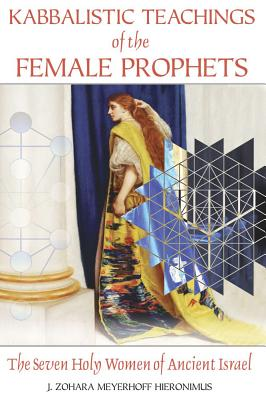 Image for Kabbalistic Teachings of the Female Prophets - The Seven Holy Women of Ancient Israel