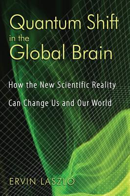Image for Quantum Shift in the Global Brain - How the New Scientific Reality Can Change us and Our World