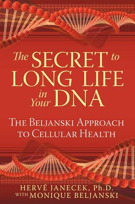 Image for The Secret to Long Life in Your DNA - The Beljanski Approach to  Cellular Health