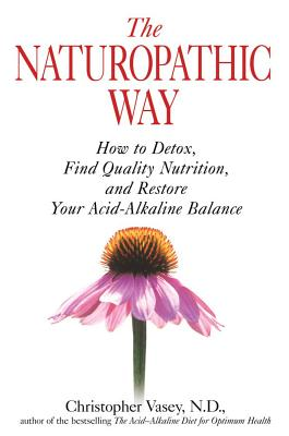 Image for The Naturopathic Way: How to Detox, Find Quality Nutrition, and Restore Your Acid-Alkaline Balance