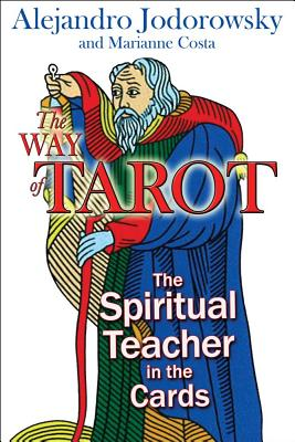 The Way of Tarot: The Spiritual Teacher in the Cards, Jodorowsky, Alejandro; Costa, Marianne
