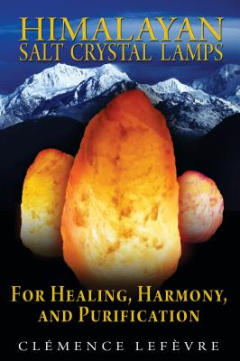 Image for Himalayan Salt Crystal Lamps: For Healing, Harmony, and Purification