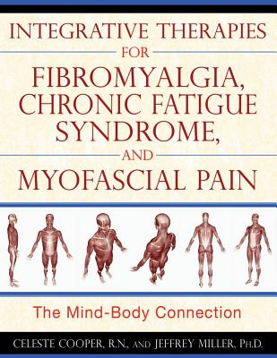 Image for Integrative Therapies for Fibromyalgia, Chronic Fatigue Syndrome, and Myofascial Pain:  The Mind-Body Connection