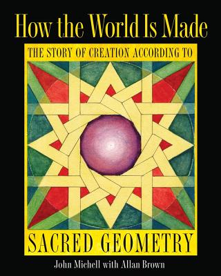 Image for How the World is Made - The Story of Creation According to Sacred Geometry