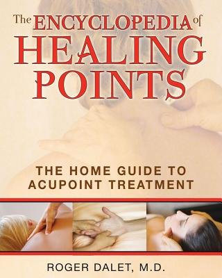Image for The Encyclopedia of Healing Points - The Home Guide to Acupoint Treatment