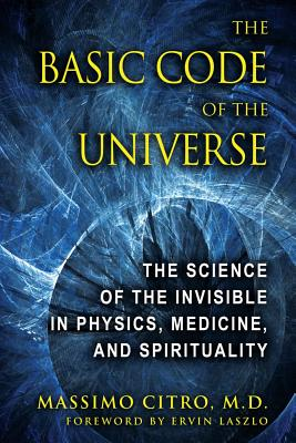 Image for The Basic Code of the Universe: The Science of the Invisible in Physics, Medicine, and Spirituality