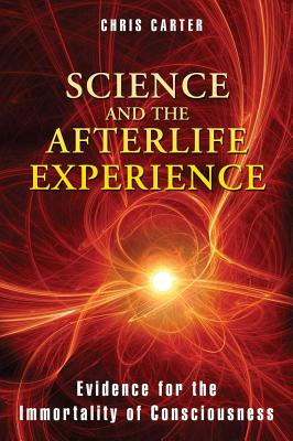 Image for Science and the Afterlife Experience: Evidence for the Immortality of Consciousness