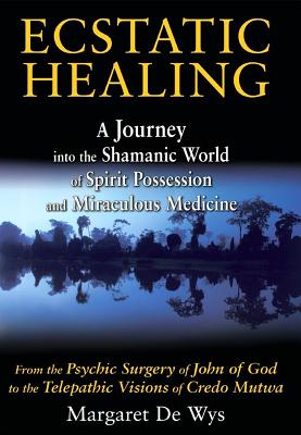 Image for Ecstatic Healing: A Journey into the Shamanic World of Spirit Possession and Miraculous Medicine