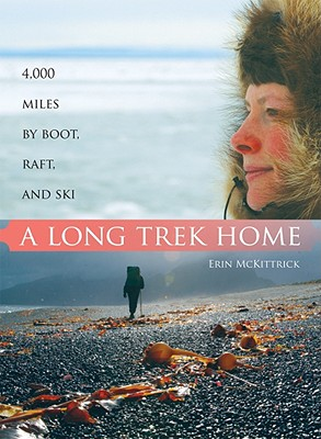 A Long Trek Home: 4,000 Miles by Boot, Raft and Ski, McKittrick, Erin