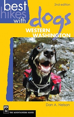Best Hikes with Dogs Western Washington 2nd Edition, Dan Nelson