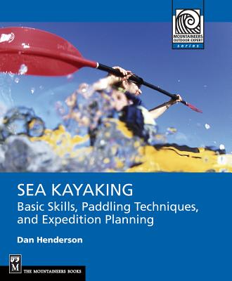 Image for Sea Kayaking: Basic Skills, Paddling Techniques, and Expedition Planning (Mountaineering Outdoor Experts)