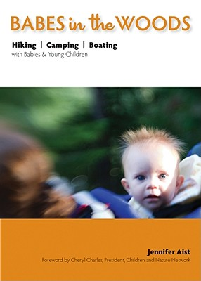 Image for Babes in the Woods: Hiking, Camping & Boating with Babies and Young Children