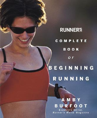 Runners World Complete Book Of Beginning Running, AMBY BURFOOT