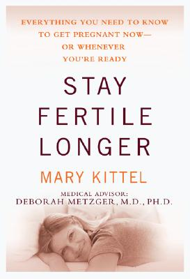 Image for STAY FERTILE LONGER EVERYTHING YOU NEED TO KNOW TO GET PREGNANT NOW-OR WHENEVER YOU'RE READY