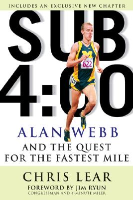 Sub 4:00: Alan Webb and the Quest for the Fastest Mile, Lear, Chris