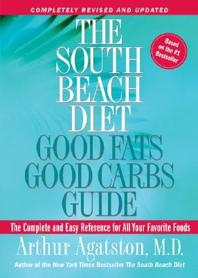"The South Beach Diet Good Fats/Good Carbs Guide (Revised): The Complete and Easy Reference for All Your Favorite Foods, ""Agatston, Arthur"""