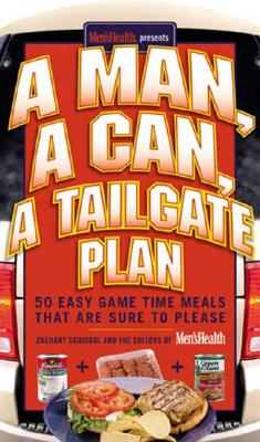 Man, a Can, a Tailgate Plan : 50 Easy Game Time Meals That Are Sure to Please, ZACHARY SCHISGAL