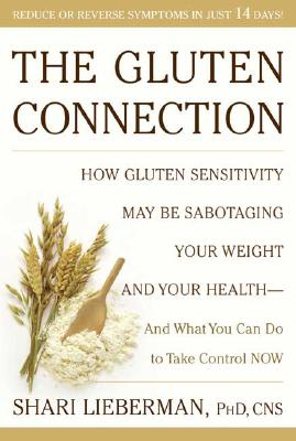 Image for The Gluten Connection: How Gluten Sensitivity May Be Sabotaging Your  Health--And What You Can Do to Take Control Now