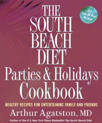 Image for The South Beach Diet Parties & Holidays Cookbook: Healthy Recipes for Entertaining Family and Friends