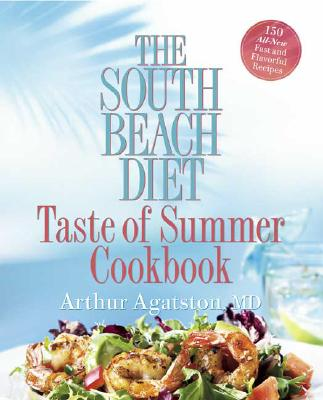The South Beach Diet Taste of Summer Cookbook, Arthur Agatston