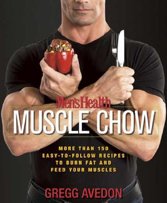 Image for Men's Health Muscle Chow: More Than 150 Easy-to-Follow Recipes to Burn Fat and Feed Your Muscles : A Cookbook