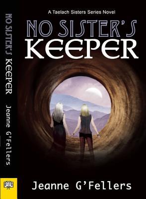 No Sister's Keeper: A Taelach Sisters Series Novel, G'Fellers, Jeanne