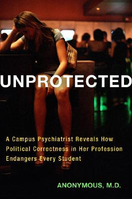 Image for Unprotected : A Campus Psychiatrist Reveals How Political Correctness in Her Profession Endangers Every Student