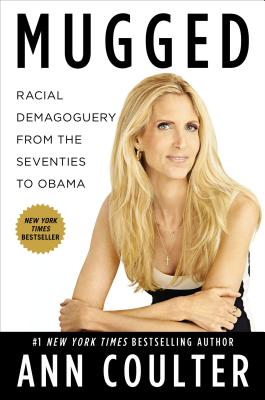 Mugged: Racial Demagoguery from the Seventies to Obama, Coulter, Ann