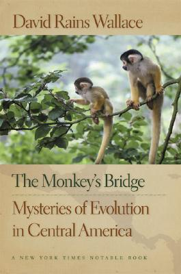 "The Monkey's Bridge: Mysteries of Evolution in Central America, ""Wallace, David Rains"""