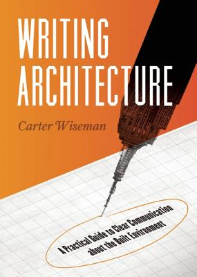 Image for Writing Architecture: A Practical Guide to Clear Communication about the Built Environment