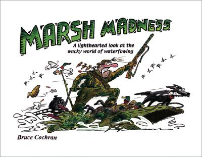 Image for Marsh Madness: A Lighthearted Look at the Wacky World of Waterfowling
