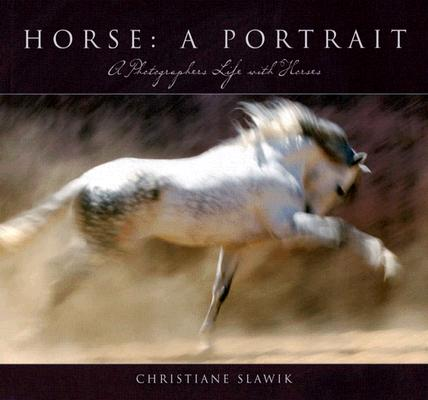 Image for Horse, a Portrait: A Photographer's Life With Horses