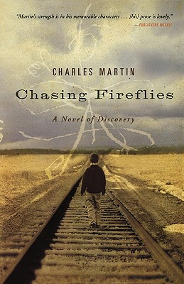 CHASING FIREFLIES: A NOVEL OF DISCOVERY, MARTIN, CHARLES