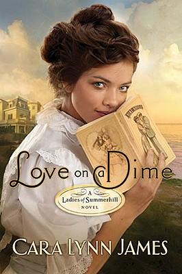 Love on a Dime (Ladies of Summerhill), Cara Lynn James