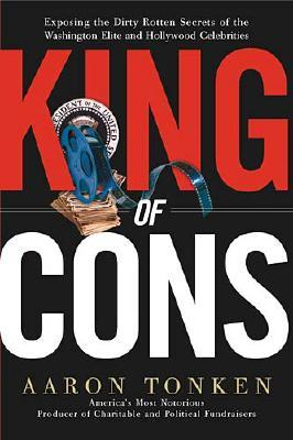 Image for King Of Cons: Exposing The Dirty Rotten Secrets Of The Washington Elite And Hollywood Celebrities
