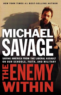Enemy Within: Saving America From The Liberal Assault On Our Churches, Schools, And Military, Savage, Michael