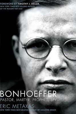 Bonhoeffer: Pastor, Martyr, Prophet, Spy, Eric Metaxas