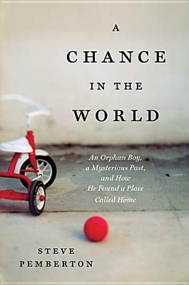 Image for CHANCE IN THE WORLD, A AN ORPHAN BOY, A MYSTERIOUS PAST, AND HOW HE FOUND A PLACED CALLED HOME