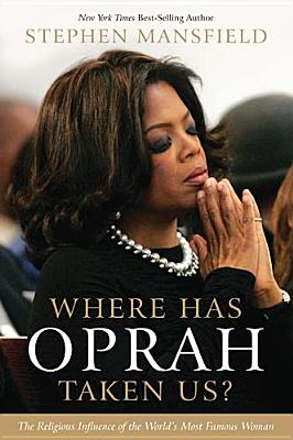 Image for Where Has Oprah Taken Us? The Religious Influence of the World's Most Famous Woman