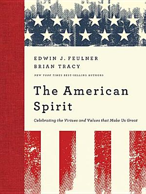 Image for The American Spirit: Celebrating the Virtues and Values that Make Us Great