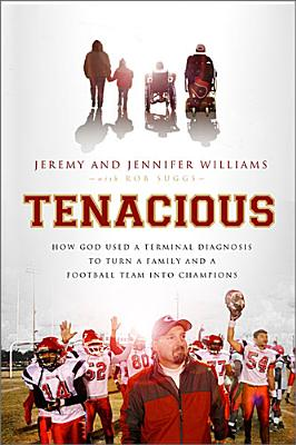Image for Tenacious: How God Used a Terminal Diagnosis to Turn a Family and a Football Team into Champions