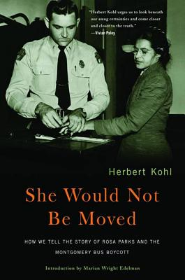She Would Not Be Moved: How We Tell the Story of Rosa Parks And the Montgomery Bus Boycott, Herbert Kohl; Marian Wright Edelman