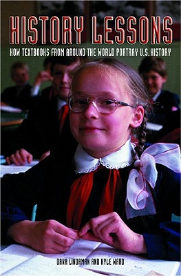 Image for History Lessons: How Textbooks from Around the World Portray U.S. History