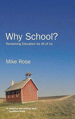 Why School? Reclaiming Education for All of Us, Rose, Mike