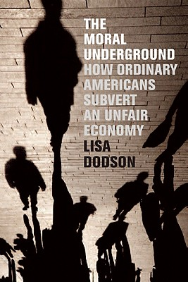 Image for Moral Underground: How Ordinary Americans Subvert an Unfair Economy