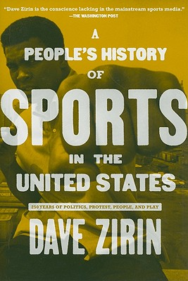 Image for People's History of Sports in the United States: 250 Years of Politics, Protest, People, and Play (New Press People's History)
