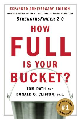 How Full Is Your Bucket? Positive Strategies for Work and Life, Tom Rath, Donald O. Clifton